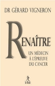 RENAITRE, LES SOLUTIONS D'UN MEDECIN FACE A SON CANCER