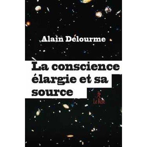 CONSCIENCE ELARGIE ET SA SOURCE (LA)