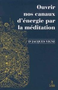OUVRIR NOS CANAUX D'ENERGIE PAR LA MEDITATION