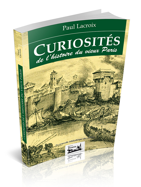 CURIOSITES DE L'HISTOIRE DU VIEUX PARIS