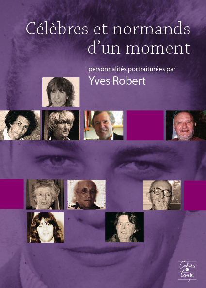 CELEBRES ET NORMANDS D'UN MOMENT : PERSONNALITES PORTRAITUREES
