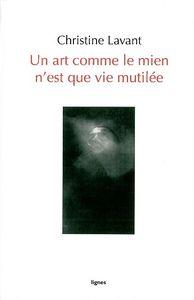 UN ART COMME LE MIEN N'EST QUE VIE MUTILEE