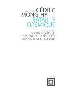 BATAILLE COSMIQUE - GEROGES BATAILLE : DU SYSTEME DE LA NATURE A LA NATURE DE LA CULTURE