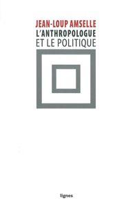 L' ANTHROPOLOGUE ET LE POLITIQUE