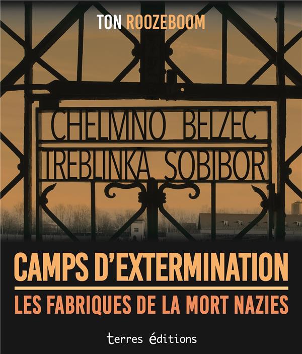 CAMPS D'EXTERMINATION - LES FABRIQUES DE LA MORT NAZIES