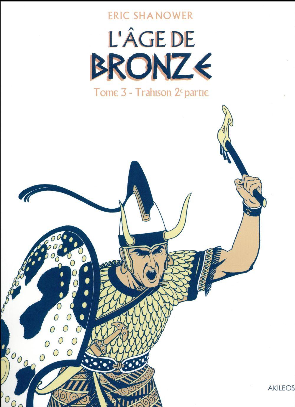 L'AGE DE BRONZE - TOME 3 TRAHISON (2EME PARTIE)