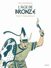 L'AGE DE BRONZE T3.2 - TRAHISON (2E PARTIE)