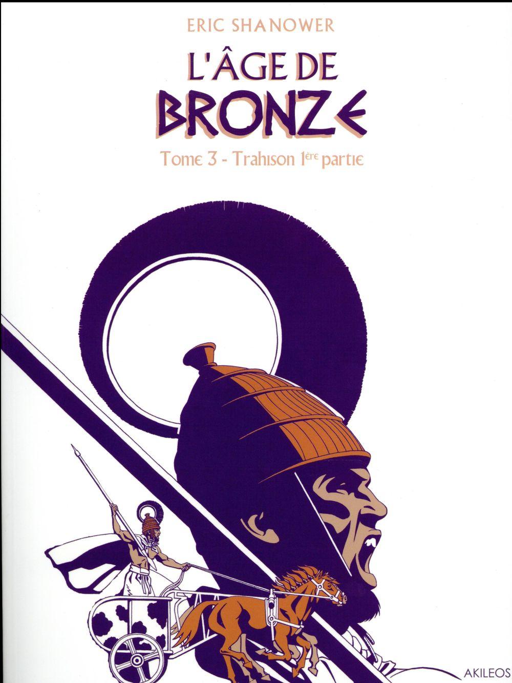 L'AGE DE BRONZE - TOME 3 TRAHISON (1ERE PARTIE)