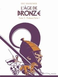 L'AGE DE BRONZE T3.1 - TRAHISON (1RE PARTIE)