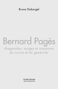 BERNARD PAGES : DIAGONALES, SONGES ET OXYMORES DU CUIVRE ET DU GENEVRIER
