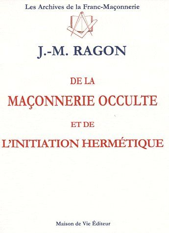 MACONNERIE OCCULTE ET L'INITIATION HERMETIQUE (DE LA) N.6