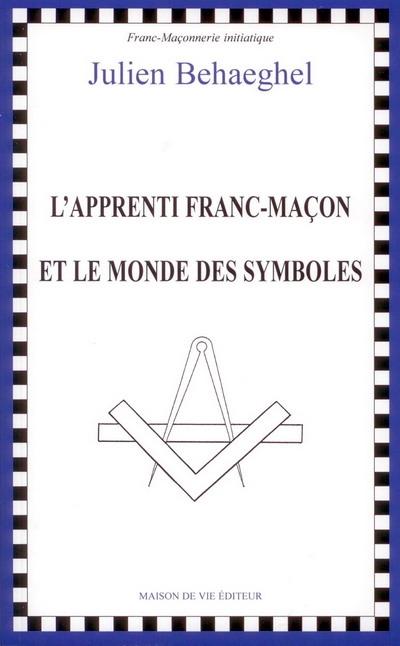 APPRENTI FRANC-MACON ET LE MONDE DES SYMBOLES (L')