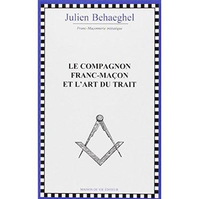 COMPAGNON FRANC-MACON ET L'ART DU TRAIT (LE) NOUVELLE EDITION
