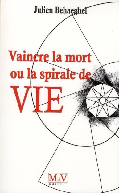 VAINCRE LA MORT OU LA SPIRALE DE VIE