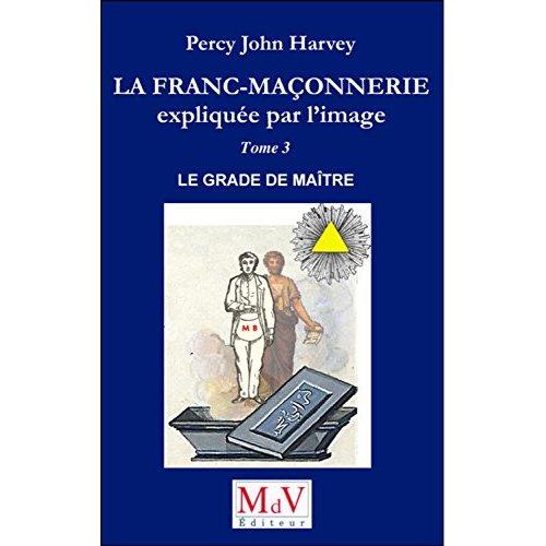 FRANC-MACONNERIE EXPLIQUEE PAR L'IMAGE T3 LE GRADE DE MAITRE