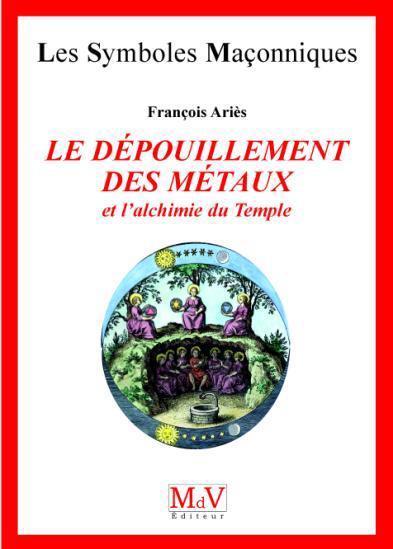 N.24 LE DEPOUILLEMENT DES METAUX ET L'ALCHIMIE DU TEMPLE