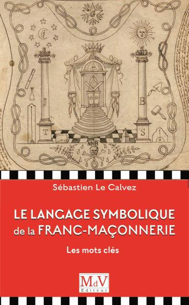 LANGAGE SYMBOLIQUE DE LA FRANC-MACONNERIE (LE)