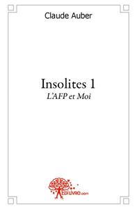 INSOLITES  TOME 1, L'AFP ET MOI