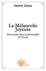 LA MELANCOLIE JOYEUSE EXCURSIONS DANS LA PHILOSOPHIE DE CIORAN