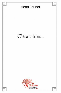C'ETAIT HIER...