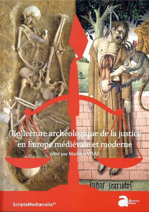 (RE)LECTURE ARCHEOLOGIQUE DE LA JUSTICE EN EUROPE MEDIEVALE ET MODERNE
