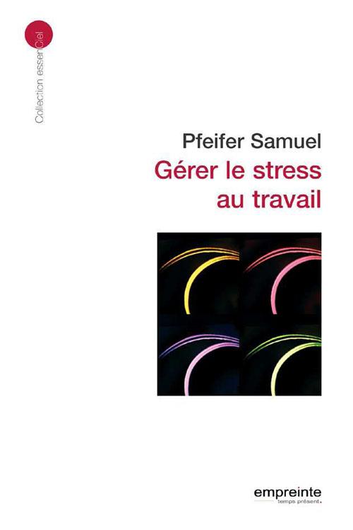 GERER LE STRESS AU TRAVAIL (ED 2008)