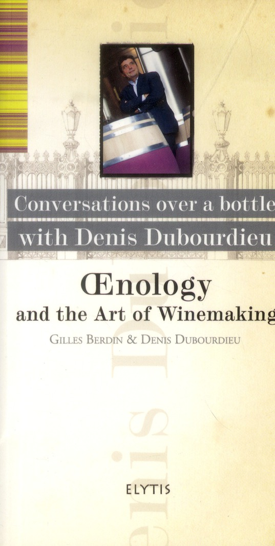 DENIS DUBOURDIEU - OENOLOGY AND THE ART OF WINEMAKING