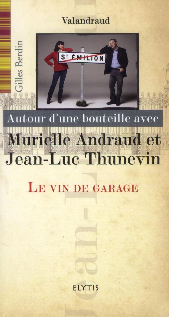 MURIELLE ANDRAUD ET JEAN-LUC THUNEVIN - VIN DE GARAGE