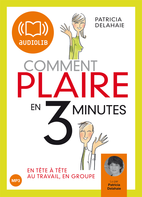 COMMENT PLAIRE EN 3 MINUTES ? - LIVRE AUDIO 1 CD MP3 270 MO - TEXTE ADAPTE PAR L'AUTEUR