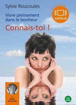 VIVRE PLEINEMENT DANS LE BONHEUR : CONNAIS-TOI !