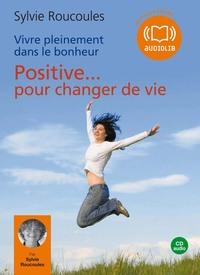VIVRE PLEINEMENT DANS LE BONHEUR : POSITIVE POUR CHANGER DE VIE