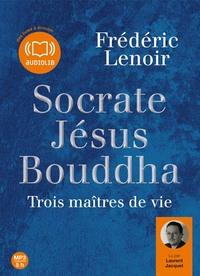SOCRATE, JESUS, BOUDDHA : TROIS MAITRES DE VIE - LIVRE AUDIO 1CD MP3