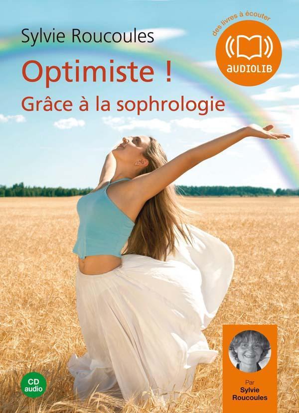 OPTIMISTE ! GRACE A LA SOPHROLOGIE