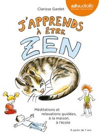 J'APPRENDS A ETRE ZEN - MEDITATIONS ET RELAXATIONS GUIDEES, A LA MAISON, A L'ECOLE
