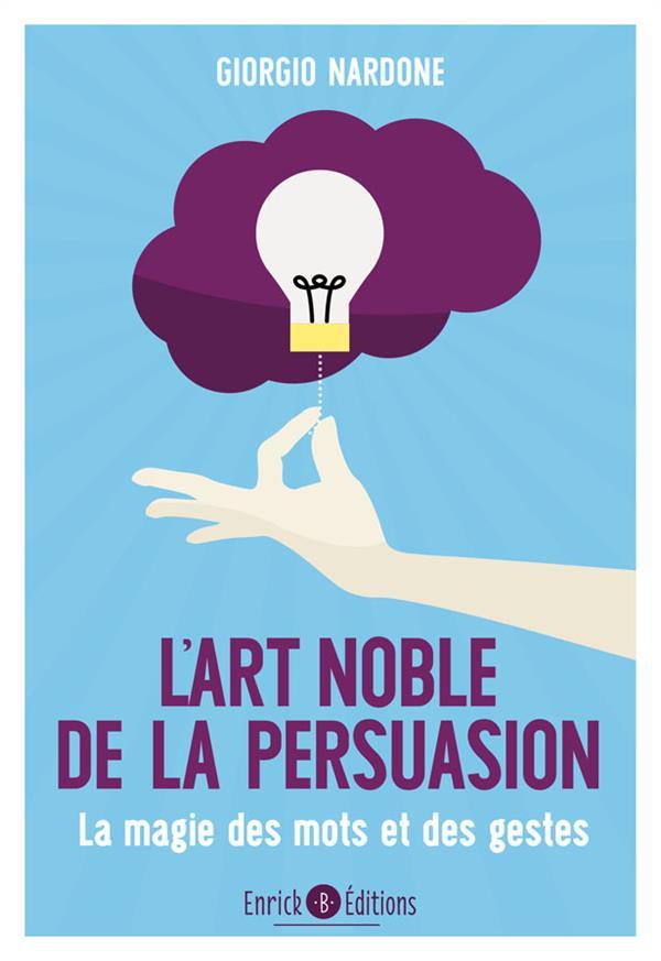 ART NOBLE DE LA PERSUASION (L')