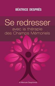 SE REDRESSER AVEC LA THERAPIE DES CHAMPS MEMORIELS