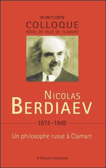 NICOLAS BERDIAEV (1874-1948) - UN PHILOSOPHE RUSSE A CLAMART - COLLOQUE 22-23/11/18
