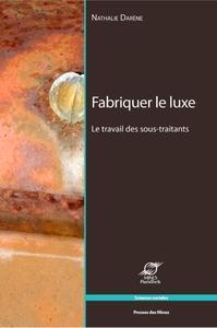 FABRIQUER LE LUXE  LE TRAVAIL DES SOUS TRAITANTS