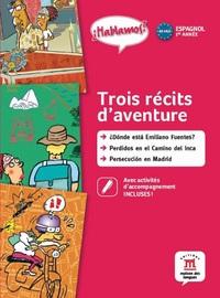 HABLAMOS 1 - TROIS RECITS D'AVENTURE