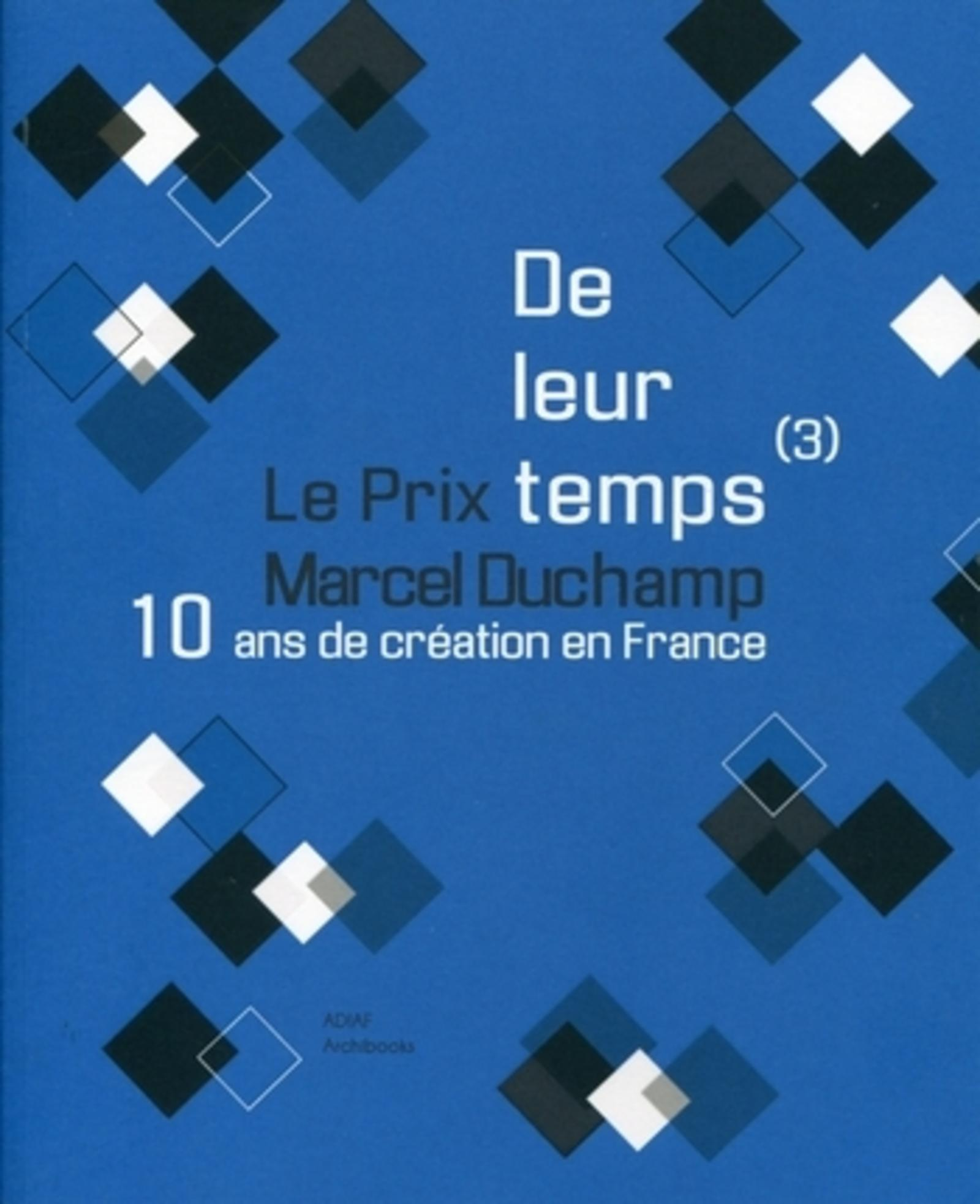 DE LEUR TEMPS (3). 10 ANS DE CREATION EN FRANCE : LE PRIX MARCEL DUCHAMP