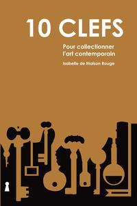 10 CLEFS POUR COLLECTIONNER L ART CONTEMPORAIN