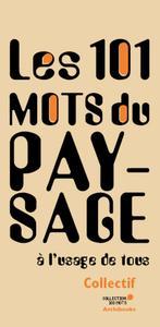 101 MOTS DU PAYSAGE A L USAGE DE TOUS