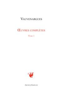 OEUVRES COMPLETES (T 1) VAUVENARGUES