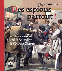 DES ESPIONS PARTOUT, EN LORRAINE ET EN ALSACE AVANT LA GRANDE GUERRE