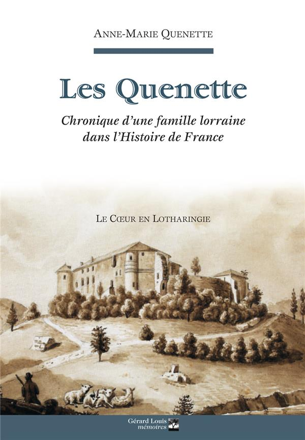 LES QUENETTE - CHRONIQUE D'UNE FAMILLE LORRAINE DANS L'HISTOIRE DE FRANCE