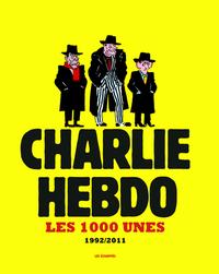 1000 UNES DE CHARLIE HEBDO. 1992-2011 (LES)