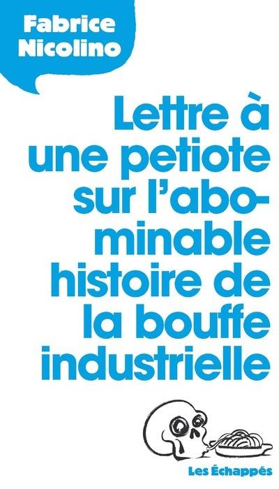 LETTRE A UNE PETIOTE SUR L'ABOMINABLE HISTOIRE DE LA BOUFFE INDUSTRIELLE