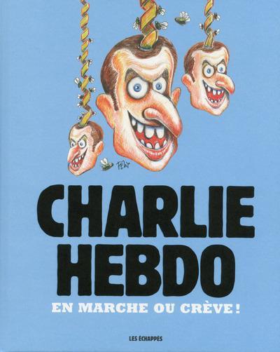 CHARLIE HEBDO - EN MARCHE OU CREVE !
