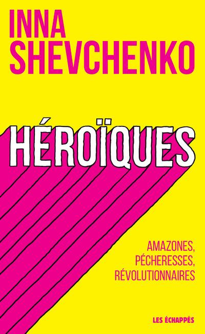 HEROIQUES - AMAZONES, PECHERESSES, REVOLUTIONNAIRES
