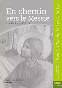 EN CHEMIN VERS LE MESSIE - LIVRE ANIMATEUR - COLLEGE 1